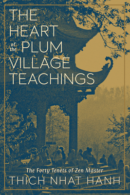 The Heart of the Plum Village Teachings: The Forty Tenets of Zen Master Thich Nhat Hanh cover