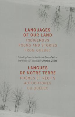 Languages of Our Land/Langues de Notre Terre: Indigenous Poems and Stories from Quebec/Poemes Et Recits Autochtones Du Quebec Cover Image