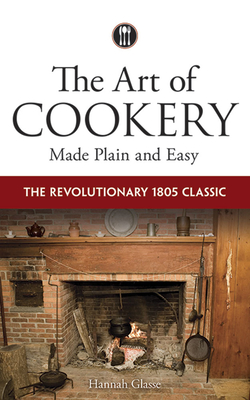The Art of Cookery Made Plain and Easy: The Revolutionary 1805 Classic Cover Image