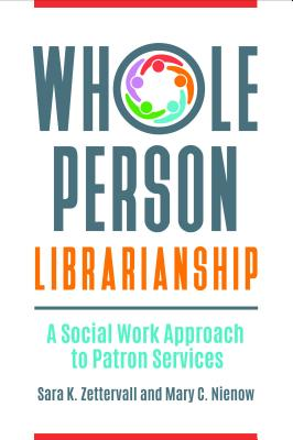 Whole Person Librarianship: A Social Work Approach to Patron Services Cover Image