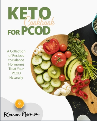 Keto Cookbook for PCOD: A Collection of Recipes to Balance Hormones Treat Your PCOD Naturally Cover Image