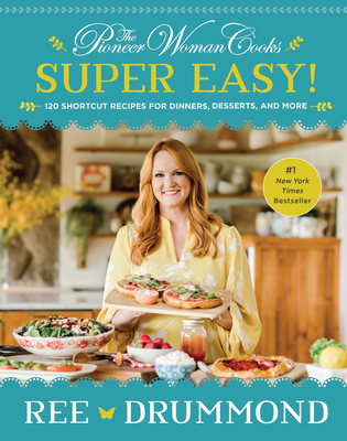 The Pioneer Woman Cooks—Super Easy!: 120 Shortcut Recipes for Dinners, Desserts, and More Cover Image