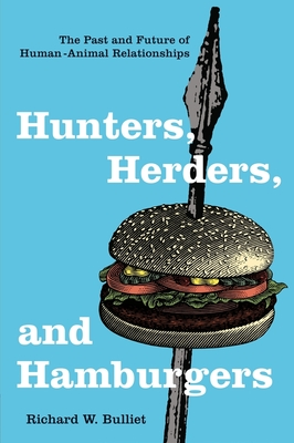 Hunters, Herders, and Hamburgers: The Past and Future of Human-Animal Relationships Cover Image