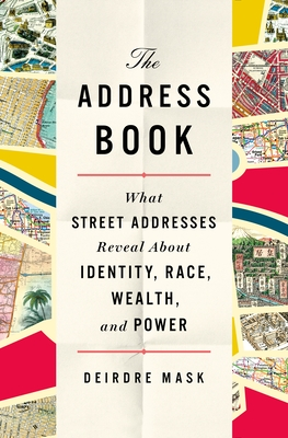 The Address Book: What Street Addresses Reveal About Identity, Race, Wealth, and Power Cover Image