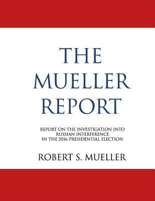 The Mueller Report: Report On The Investigation Into Russian Interference In The 2016 Presidential Election (Redacted) Cover Image
