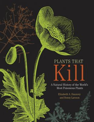 Plants That Kill: A Natural History of the World's Most Poisonous Plants Cover Image