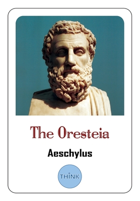 The Oresteia: A Trilogy of Greek Tragedies by Aeschylus Cover Image