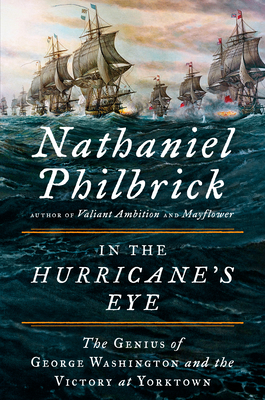 In the Hurricane's Eye: The Genius of George Washington and the Victory at Yorktown Cover Image
