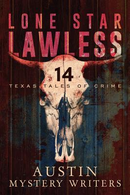 Lone Star Lawless: 14 Texas Tales of Crime Cover Image