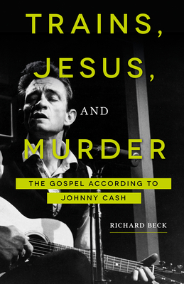 Trains, Jesus, and Murder: The Gospel According to Johnny Cash Cover Image