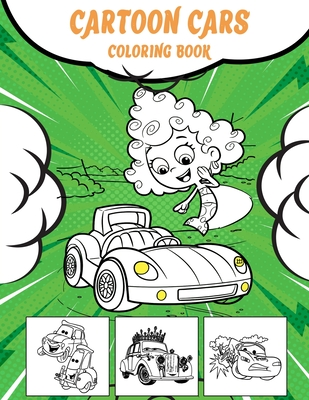 Cartoon Cars Coloring Book Relaxation Coloring Pages For Kids Girls Adults Boys And Car Lovers Cartoon Inspired Designs Of Things That Go Paperback Nowhere Bookshop