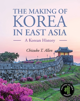 The Making of Korea in East Asia: A Korean History Cover Image