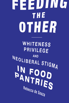 Feeding the Other: Whiteness, Privilege, and Neoliberal Stigma in Food Pantries Cover Image