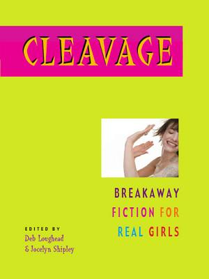Cleavage: Breakaway Fiction for Real Girls Cover Image