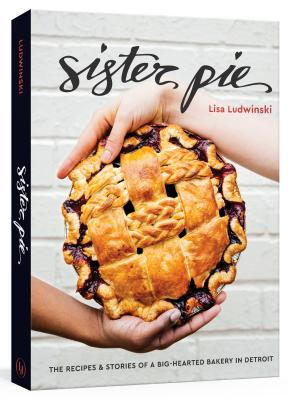 Sister Pie: The Recipes and Stories of a Big-Hearted Bakery in Detroit Cover Image