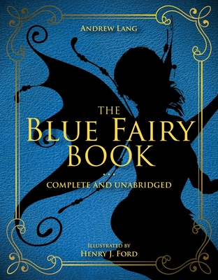 The Blue Fairy Book: Complete and Unabridged (Andrew Lang Fairy Book Series #1) Cover Image