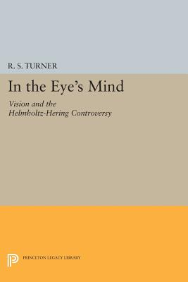 In the Eye's Mind: Vision and the Helmholtz-Hering Controversy (Princeton Legacy Library #227) Cover Image