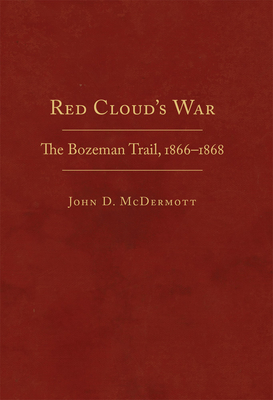 Red Cloud's War, 30: The Bozeman Trail, 1866-1868 (Frontier Military #30) Cover Image