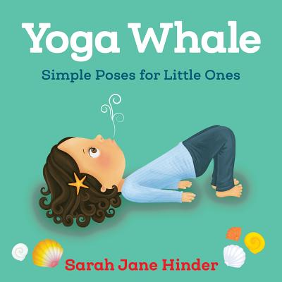 Yoga Whale: Simple Poses for Little Ones (Yoga Bug Board Book Series) Cover Image
