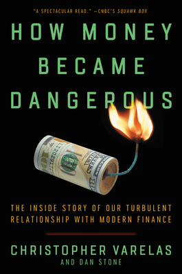 How Money Became Dangerous: The Inside Story of Our Turbulent Relationship with Modern Finance Cover Image