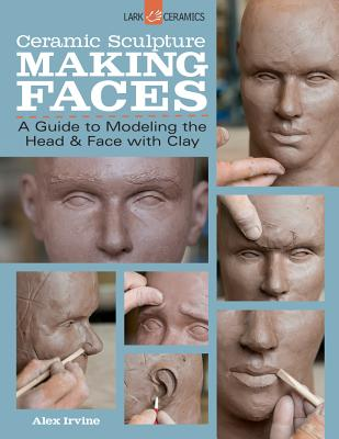 Ceramic Sculpture: Making Faces: A Guide to Modeling the Head and Face with Clay Cover Image