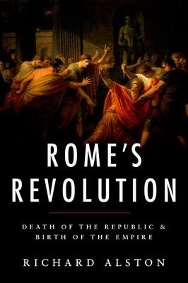 Rome's Revolution: Death of the Republic and Birth of the Empire (Ancient Warfare and Civilization) Cover Image