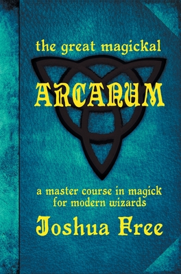 The Great Magickal Arcanum: A Master Course in Magick for Modern Wizards Cover Image