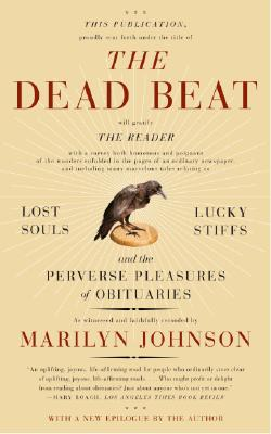The Dead Beat: Lost Souls, Lucky Stiffs, and the Perverse Pleasures of Obituaries Cover Image