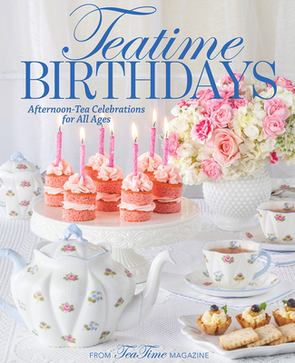 Teatime Birthdays: Afternoon Tea Celebrations for All Ages Cover Image