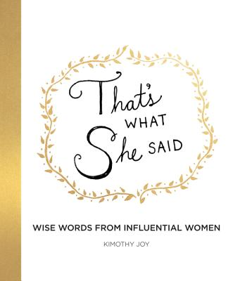 That's What She Said: Wise Words from Influential Women Cover Image