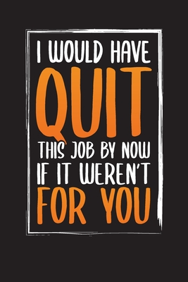 I Would Have Quit This Job By Now If It Weren't For You: Meetings Notes Planner - Work Meeting Diary Cover Image