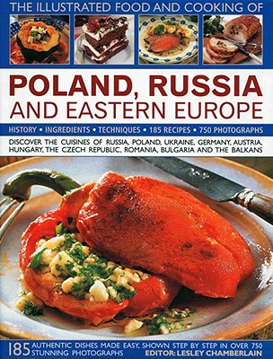 The Illustrated Food and Cooking of Poland, Russia and Eastern Europe: History, Ingredients, Techniques Cover Image