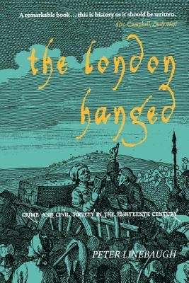 The London Hanged: Crime And Civil Society In The Eighteenth Century Cover Image