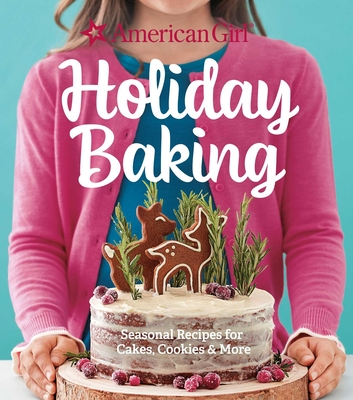 American Girl Holiday Baking: Seasonal Recipes for Cakes, Cookies & More Cover Image