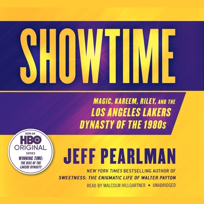 Showtime: Magic, Kareem, Riley, and the Los Angeles Lakers Dynasty of the 1980s Cover Image