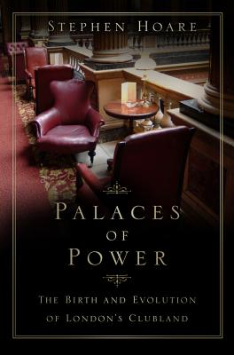 Palaces of Power: The Birth and Evolution of London's Clubland Cover Image