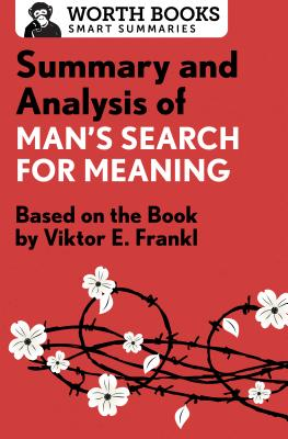 Summary and Analysis of Man's Search for Meaning: Based on the Book by Victor E. Frankl (Smart Summaries) Cover Image
