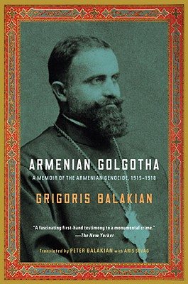 Armenian Golgotha: A Memoir of the Armenian Genocide, 1915-1918 Cover Image