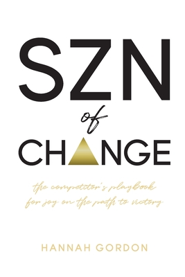 SZN of CHANGE: The Competitor's Playbook for Joy on the Path to Victory Cover Image