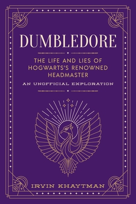 Dumbledore: The Life and Lies of Hogwarts's Renowned Headmaster Cover Image