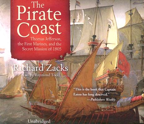Pirate Coast: Thomas Jefferson, the First Marines, and the Secret Mission of 1805 Cover Image