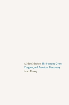 A Mere Machine: The Supreme Court, Congress, and American Democracy Cover Image