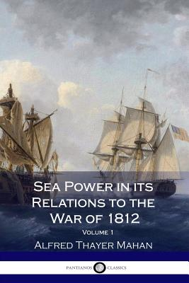 Sea Power in its Relations to the War of 1812 - Volume 1 Cover Image