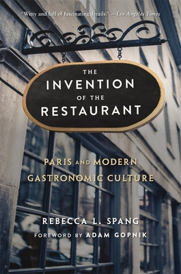 The Invention of the Restaurant: Paris and Modern Gastronomic Culture, with a New Preface (Harvard Historical Studies #135) Cover Image