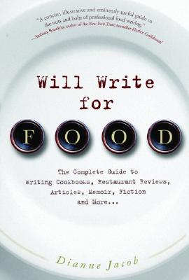 Will Write for Food: The Complete Guide to Writing Cookbooks, Restaurant Reviews, Articles, Memoir, Fiction and More Cover Image