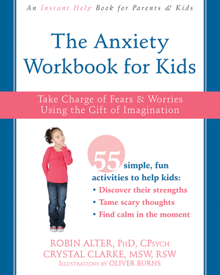 The Anxiety Workbook for Kids: Take Charge of Fears and Worries Using the Gift of Imagination Cover Image