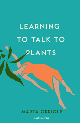 LEARNING TO TALK TO PLANTS - by Marta Orriols, Mara Faye Lethem (Translated by)