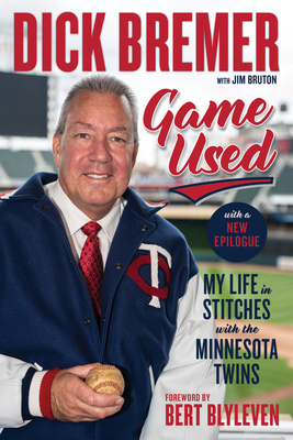 Dick Bremer: Game Used: My Life in Stitches With the Minnesota Twins Cover Image