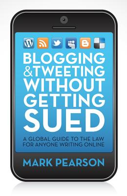 Blogging & Tweeting Without Getting Sued: A Global Guide to the Law for Anyone Writing Online Cover Image