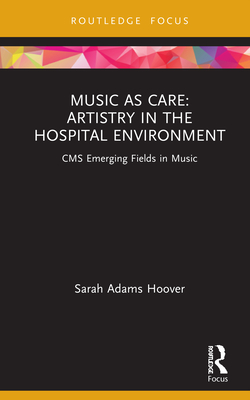 Music as Care: Artistry in the Hospital Environment: CMS Emerging Fields in Music Cover Image